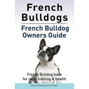 French Bulldogs. French Bulldog Owners Guide. French Bulldog Book for Care, Training & Health.. by Edward Ealing