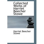 Collected Works of Harriet Beecher Stowe by Professor Harriet Beecher Stowe