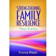 Strengthening Family Resilience by Froma Walsh