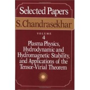 Selected Papers: Plasma Physics, Hydrodynamic and Hydro-magnetic Stability and Applications of the Tensor-virial Theorem v. 4 by S. Chandrasekhar