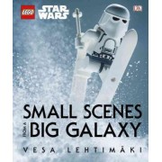 Lego Star Wars: Small Scenes from a Big Galaxy by Vesa Lehtimaki