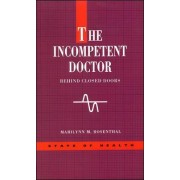The Incompetent Doctor by Marilynn M. Rosenthal