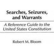 Searches, Seizures, and Warrants by Robert M. Bloom