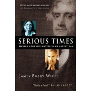 The Serious Times by James Emery White
