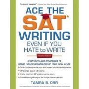 Ace the SAT Writing Even if You Hate to Write by Tamra B. Orr