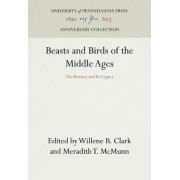 Beasts and Birds of the Middle Ages by Willene B. Clark