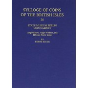 Sylloge of Coins of the British Isles: State Museum, Berlin, Coin Cabinet: Anglo-Saxon, Anglo-Norman and Hiberno-Norse Coins v.36 by Bernd Kluge