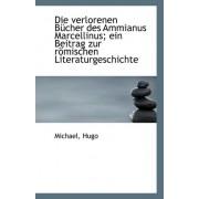 Die Verlorenen Bucher Des Ammianus Marcellinus; Ein Beitrag Zur Romischen Literaturgeschichte by Michael Hugo