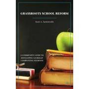 Grassroots School Reform by Kent A. Farnsworth