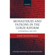Monasteries and Patrons in the Gorze Reform by John Nightingale
