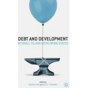 Debt and Development in Small Island Developing States by Damien King