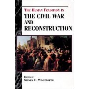 The Human Tradition in the Civil War and Reconstruction by Steven E. Woodworth