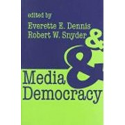 Media and Democracy by Everette E. Dennis