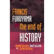 Francis Fukuyama and the End of History by Howard Williams