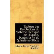 Tableau Des Revolutions Du Systeme Politique de L'Europe, Dupuis La Fin Du Quinzieme Siecle by Johann Peter Friedrich Ancillon
