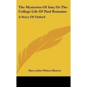 The Mysteries of Isis; Or the College Life of Paul Romaine by Harry John Wilmot-Buxton