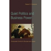 Quiet Politics and Business Power by Pepper D. Culpepper