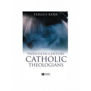 Twentieth-Century Catholic Theologians by Fergus Kerr