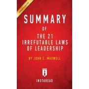 Summary of the 21 Irrefutable Laws of Leadership by Instaread Summaries