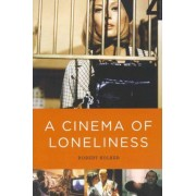 Cinema of Loneliness by Robert Kolker