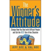 The Winner's Attitude: Using the Switch Method to Change How You Deal with Difficult People and Get the Best Out of Any Situation at Work by Jeff Gee