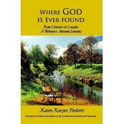 Where God Is Ever Found; From Cloister to Couple, a Woman's Autumn Journey by Karen Karper Fredette
