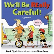 We'll Be Really Careful! by Jan Eliot
