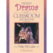Creative Drama in the Classroom and Beyond by Nellie McCaslin