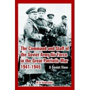 The Command and Staff of the Soviet Army Air Force in the Great Patriotic War 1941-1945 by M N Kozhevnikov