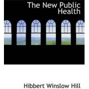 The New Public Health by Hibbert Winslow Hill