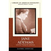 Jane Addams and Her Vision of America (Library of American Biography) by Sandra Opdycke