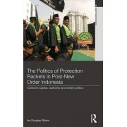 The Politics of Protection Rackets in Post-New Order Indonesia by Ian Douglas Wilson