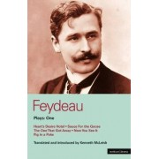 Feydeau Plays: Heart's Desire Hotel; Sauce for the Goose; The One That Got Away; Now You See it; Pig in a Poke v.1 by Georges Feydeau