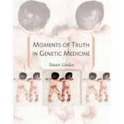 Moments of Truth in Genetic Medicine by M. Susan Lindee