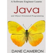 A Software Engineer Learns Java and Object Orientated Programming by Dane Cameron