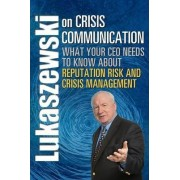 Lukaszewski on Crisis Communication by James E Lukaszewski
