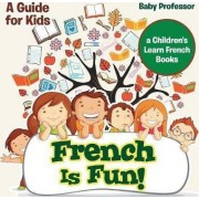 French Is Fun! a Guide for Kids a Children's Learn French Books by Baby Professor