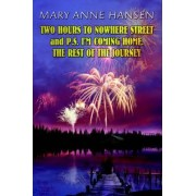 Two Hours to Nowhere Street and P.S. I'm Coming Home. the Rest of the Journey by Mary Anne Hansen