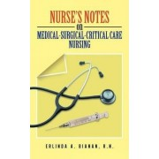 Nurse's Notes on Medical-Surgical-Critical Care Nursing by Rn Erlinda a Bianan