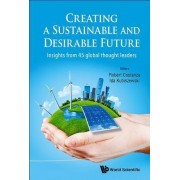 Creating A Sustainable And Desirable Future: Insights From 45 Global Thought Leaders by Robert Costanza