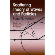 Scattering Theory of Waves and Particles by Roger G. Newton