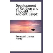 Development of Religion and Thought in Ancient Egypt; by Breasted James Henry