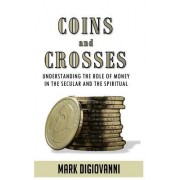 Coins and Crosses: Understanding the Role of Money in the Secular and the Spiritual