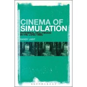 Cinema of Simulation: Hyperreal Hollywood in the Long 1990s by Randy Laist