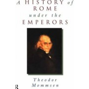 A History of Rome Under the Emperors by Theodor Mommsen
