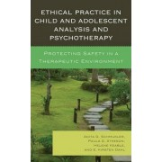 Ethical Practice in Child and Adolescent Analysis and Psychotherapy by Anita G. Schmukler