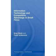 Information Technology and Competitive Advantage in Small Firms by Brian Webb