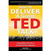 How to Deliver a Great Ted Talk by Akash Karia