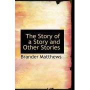 The Story of a Story and Other Stories by Brander Matthews