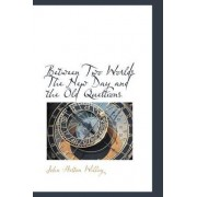 Between Two Worlds the New Day and the Old Questions by John Heston Willey